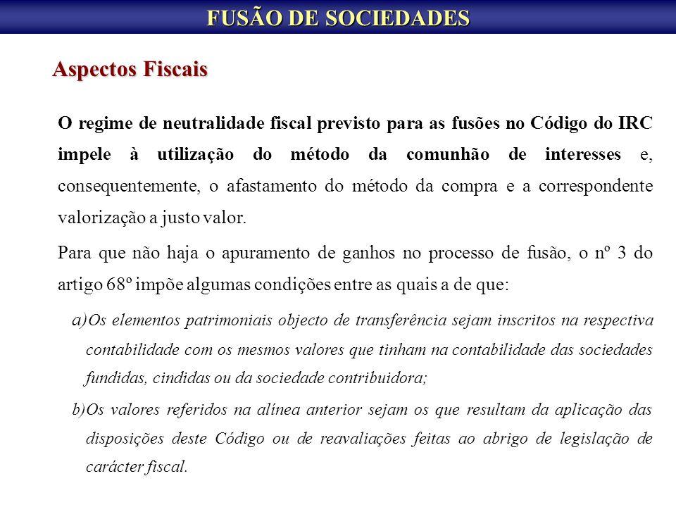 FUSÃO DE SOCIEDADES Aspectos Fiscais O regime de neutralidade fiscal previsto para as fusões no Código do IRC impele à utilização do método da comunhã