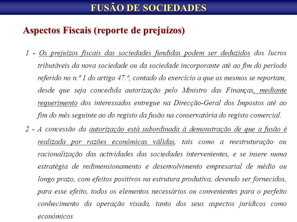 FUSÃO DE SOCIEDADES Aspectos Fiscais (reporte de prejuízos) 1 - Os prejuízos fiscais das sociedades fundidas podem ser deduzidos dos lucros tributávei