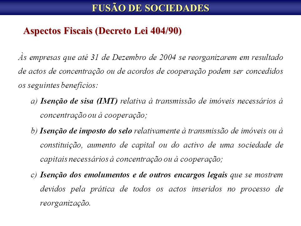 FUSÃO DE SOCIEDADES Aspectos Fiscais (Decreto Lei 404/90) Às empresas que até 31 de Dezembro de 2004 se reorganizarem em resultado de actos de concent