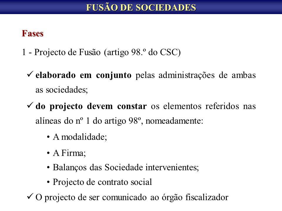 FUSÃO DE SOCIEDADES Fases 1 - Projecto de Fusão (artigo 98.º do CSC) elaborado em conjunto pelas administrações de ambas as sociedades; do projecto de