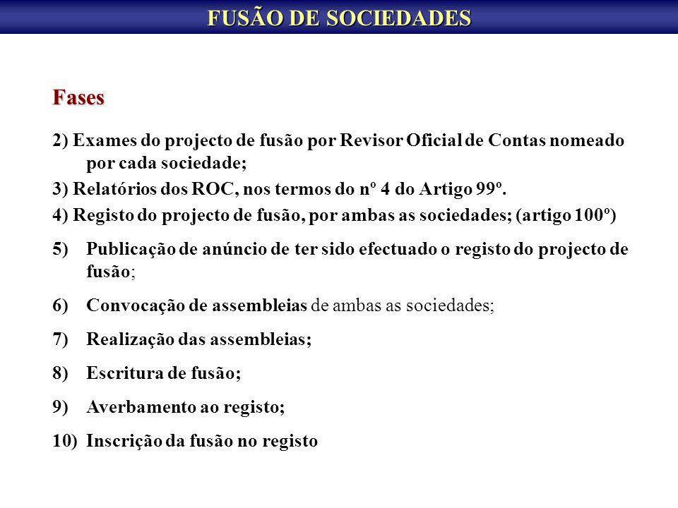 FUSÃO DE SOCIEDADES Fases 2) Exames do projecto de fusão por Revisor Oficial de Contas nomeado por cada sociedade; 3) Relatórios dos ROC, nos termos d