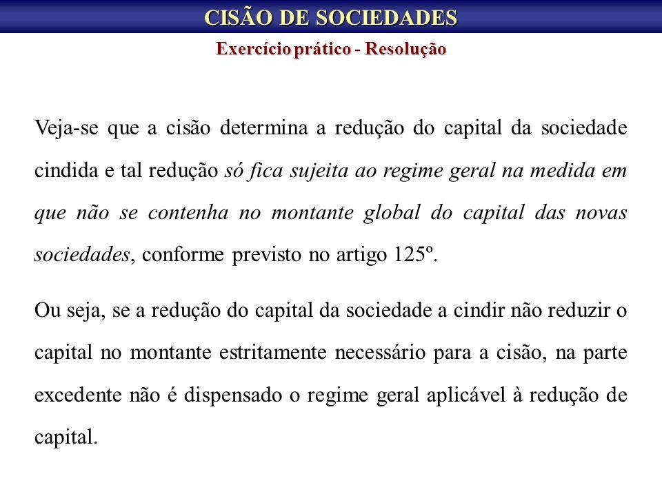 CISÃO DE SOCIEDADES Exercício prático - Resolução Veja-se que a cisão determina a redução do capital da sociedade cindida e tal redução só fica sujeit