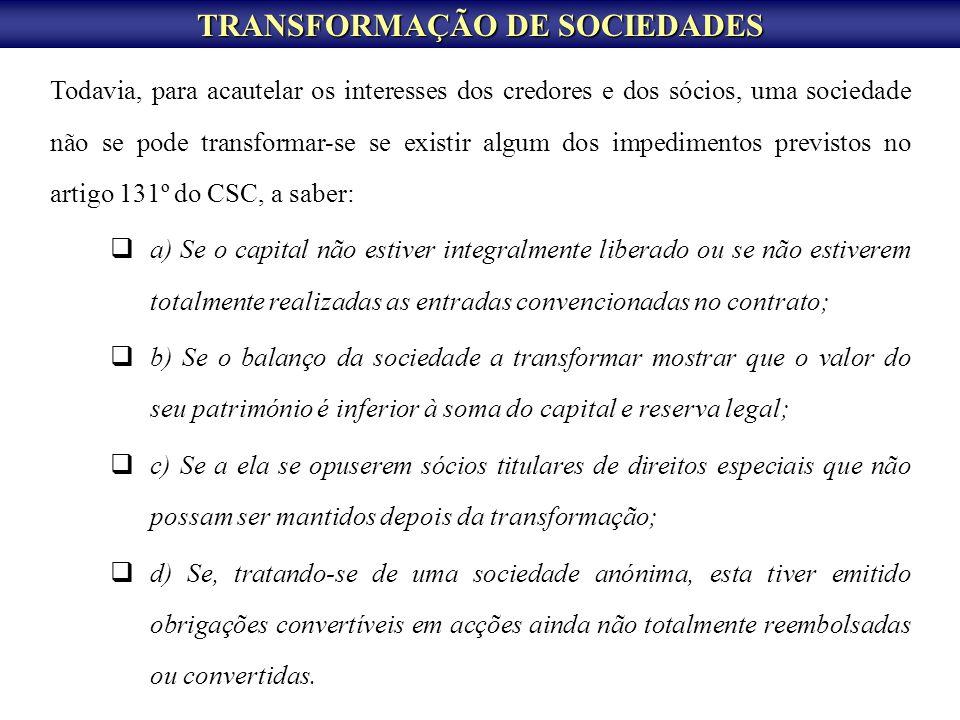 TRANSFORMAÇÃO DE SOCIEDADES Todavia, para acautelar os interesses dos credores e dos sócios, uma sociedade não se pode transformar-se se existir algum