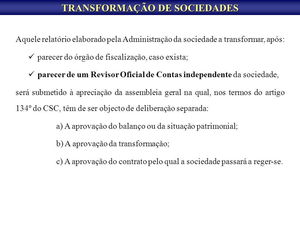 TRANSFORMAÇÃO DE SOCIEDADES Aquele relatório elaborado pela Administração da sociedade a transformar, após: parecer do órgão de fiscalização, caso exi