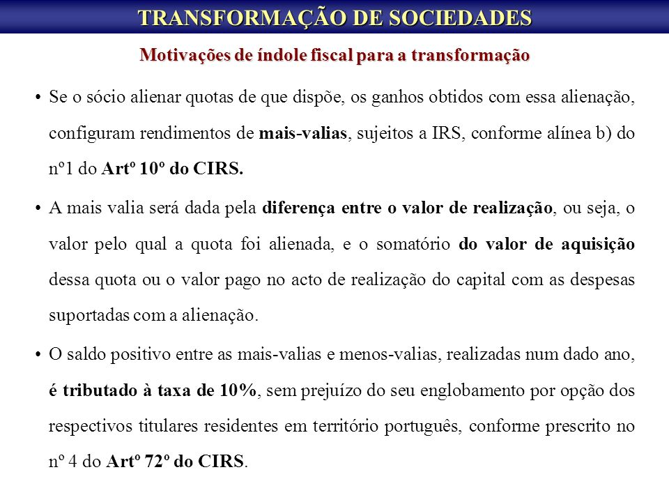 TRANSFORMAÇÃO DE SOCIEDADES Se o sócio alienar quotas de que dispõe, os ganhos obtidos com essa alienação, configuram rendimentos de mais-valias, suje