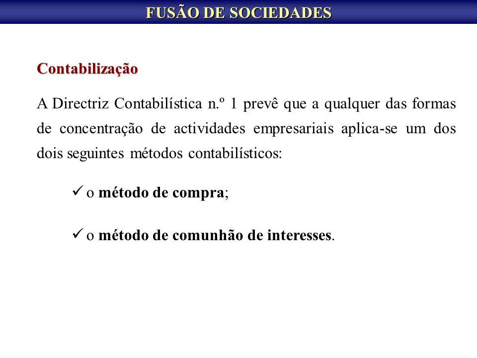 FUSÃO DE SOCIEDADES Contabilização A Directriz Contabilística n.º 1 prevê que a qualquer das formas de concentração de actividades empresariais aplica