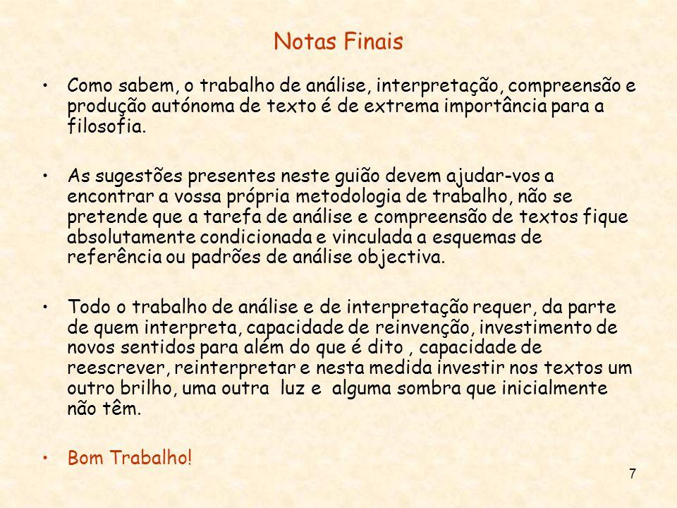 7 Notas Finais Como sabem, o trabalho de análise, interpretação, compreensão e produção autónoma de texto é de extrema importância para a filosofia. A