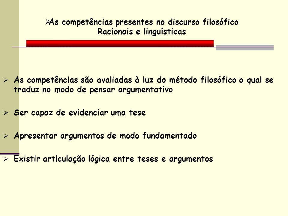 As competências presentes no discurso filosófico Racionais e linguísticas As competências são avaliadas à luz do método filosófico o qual se traduz no
