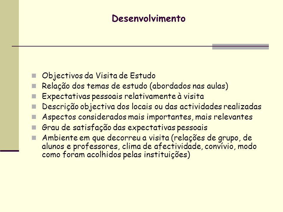 Desenvolvimento Objectivos da Visita de Estudo Relação dos temas de estudo (abordados nas aulas) Expectativas pessoais relativamente à visita Descriçã