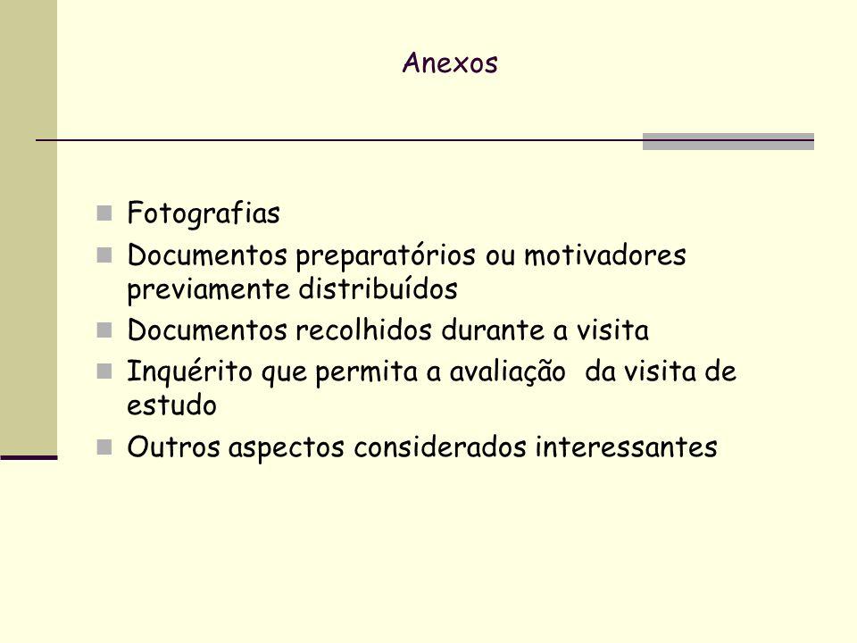 Anexos Fotografias Documentos preparatórios ou motivadores previamente distribuídos Documentos recolhidos durante a visita Inquérito que permita a ava