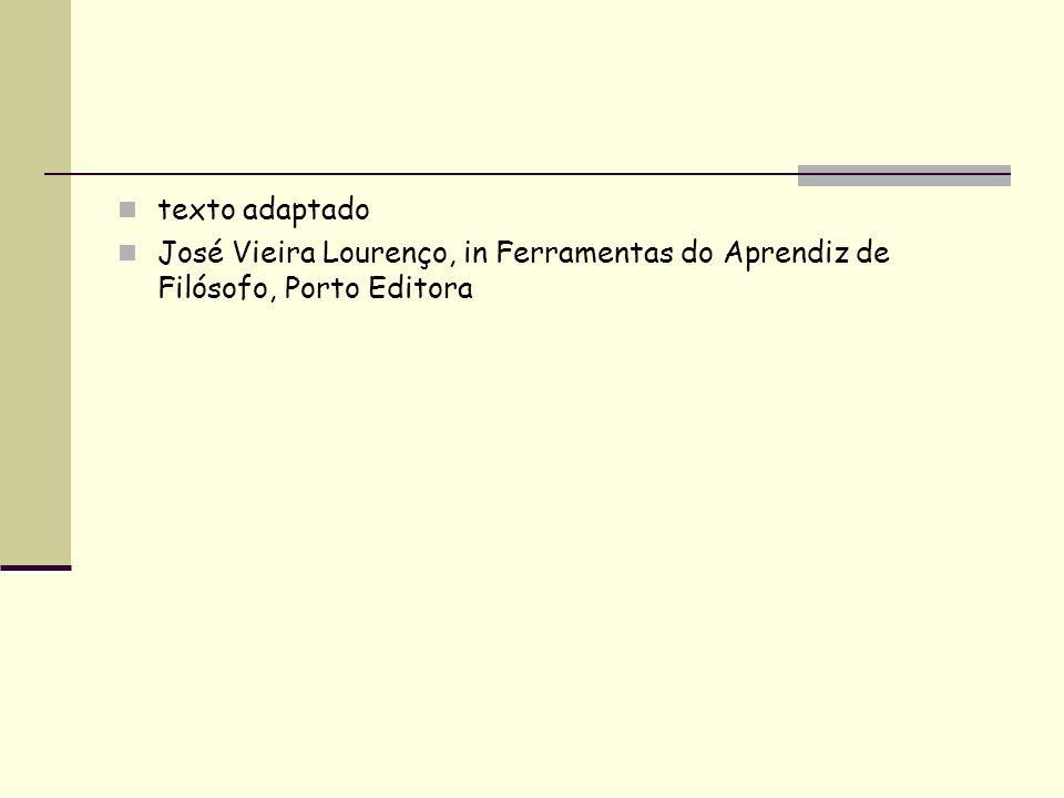 texto adaptado José Vieira Lourenço, in Ferramentas do Aprendiz de Filósofo, Porto Editora