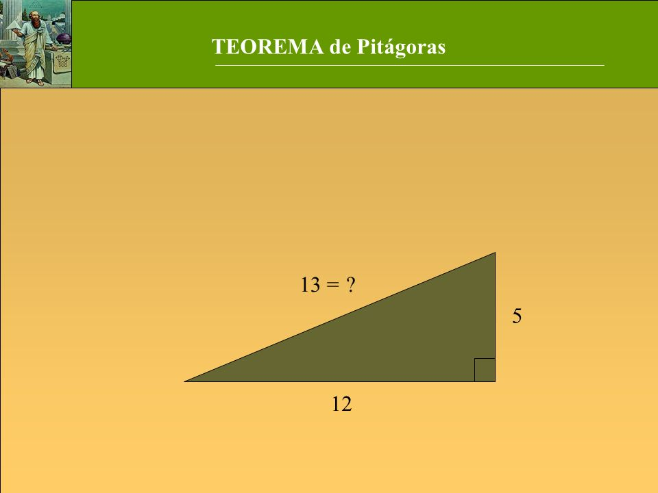 TEOREMA de Pitágoras 5 12 ?13 =
