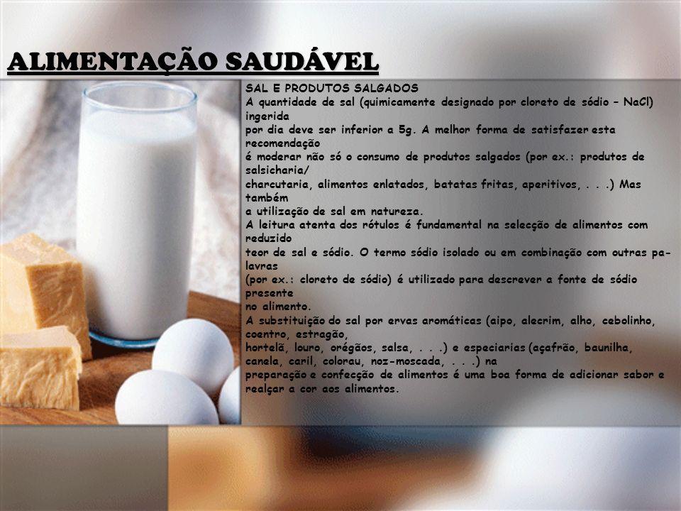 ALIMENTAÇÃO SAUDÁVEL SAL E PRODUTOS SALGADOS A quantidade de sal (quimicamente designado por cloreto de sódio – NaCl) ingerida por dia deve ser inferi