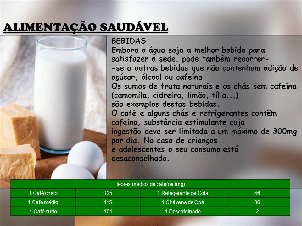 ALIMENTAÇÃO SAUDÁVEL BEBIDAS Embora a água seja a melhor bebida para satisfazer a sede, pode também recorrer- -se a outras bebidas que não contenham a