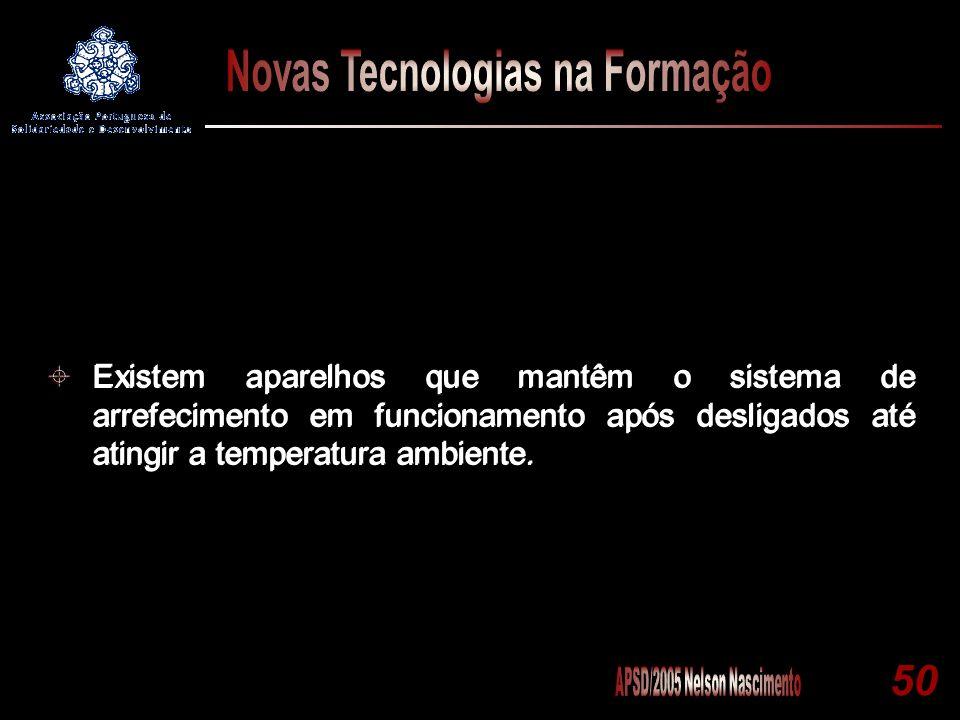 50 Existem aparelhos que mantêm o sistema de arrefecimento em funcionamento após desligados até atingir a temperatura ambiente.