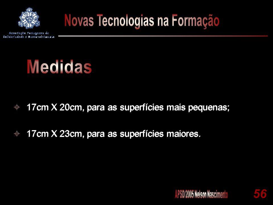 56 17cm X 20cm, para as superfícies mais pequenas; 17cm X 23cm, para as superfícies maiores. 17cm X 20cm, para as superfícies mais pequenas; 17cm X 23