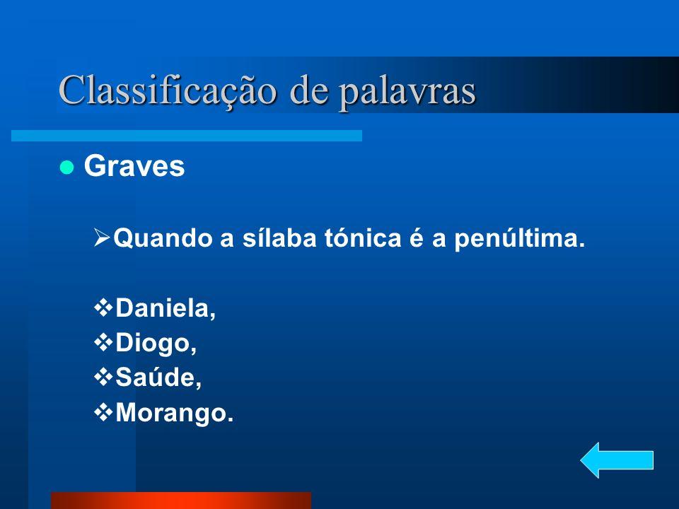 Graves Quando a sílaba tónica é a penúltima. Daniela, Diogo, Saúde, Morango.