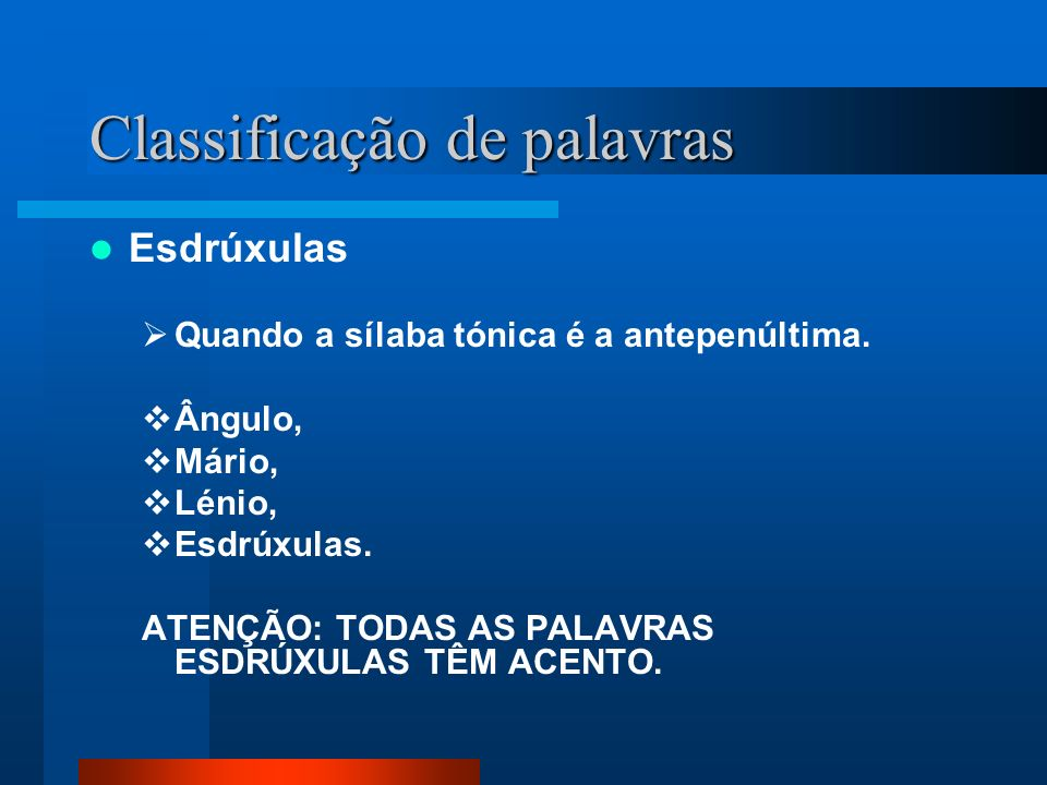 Teste – Classifica as as palavras CasaPião ChaveAgudaSílaba CantarAmável PalácioGraveDominó CadernoCabana RosaEsdrúxulaPalavra CantorMágico
