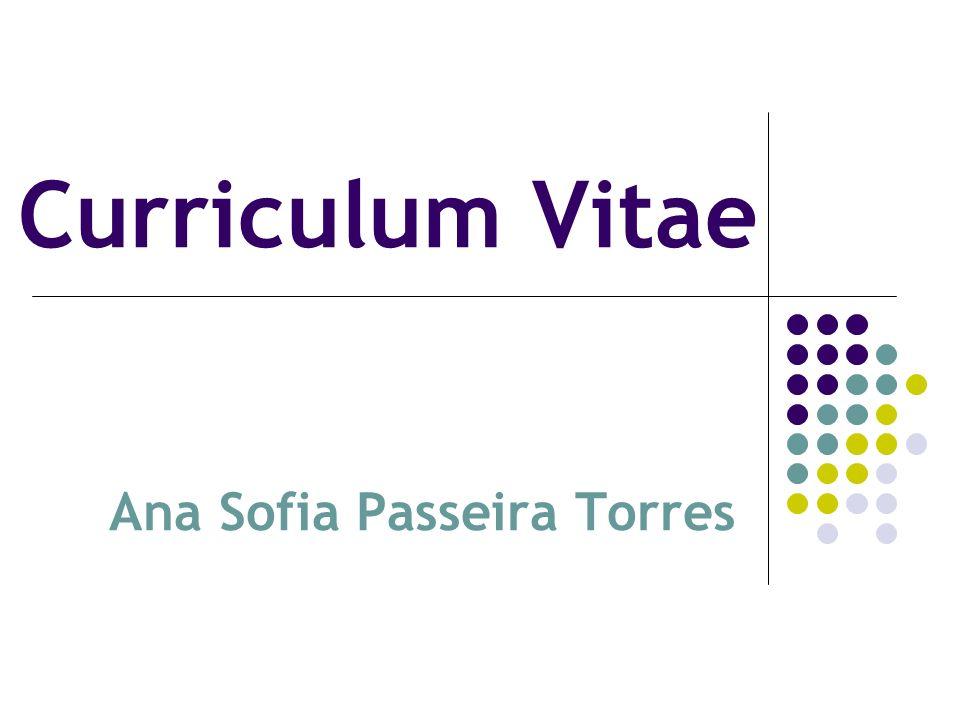 Dados Pessoais Nome: Ana Sofia Passeira Torres Data de nascimento: 26/10/1978 E-mail: sofia.passeira@gmail.pt
