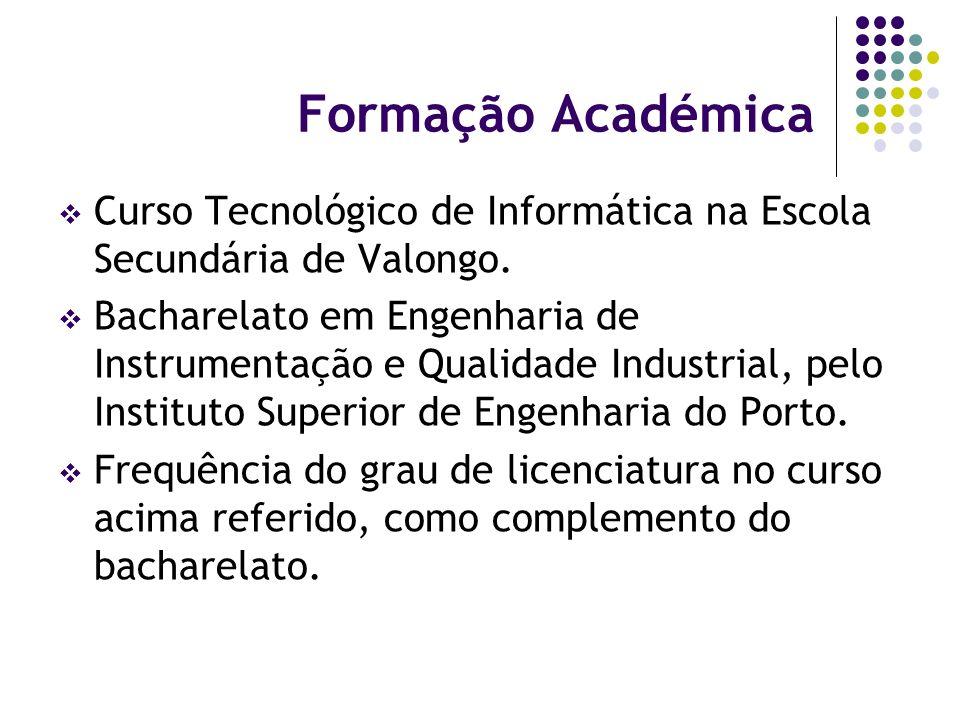 Formação Complementar Frequência do Curso de Técnicos Administrativos de Contabilidade e Gestão, ADICE – Associação para o Desenvolvimento Integrado da Cidade de Ermesinde, Valongo, 2005.
