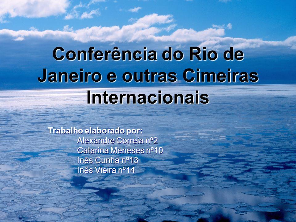 Conferência do Rio de Janeiro e outras Cimeiras Internacionais Trabalho elaborado por: Alexandre Correia nº2 Catarina Meneses nº10 Inês Cunha nº13 Inês Vieira nº14