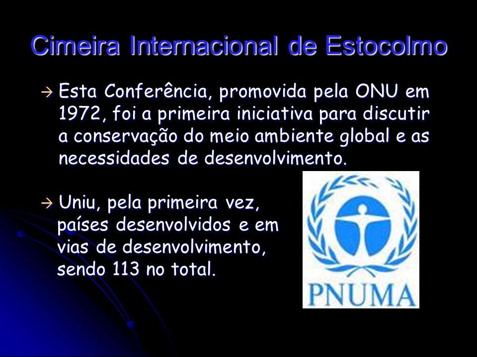 Cimeira Internacional de Estocolmo Esta Conferência, promovida pela ONU em 1972, foi a primeira iniciativa para discutir a conservação do meio ambiente global e as necessidades de desenvolvimento.