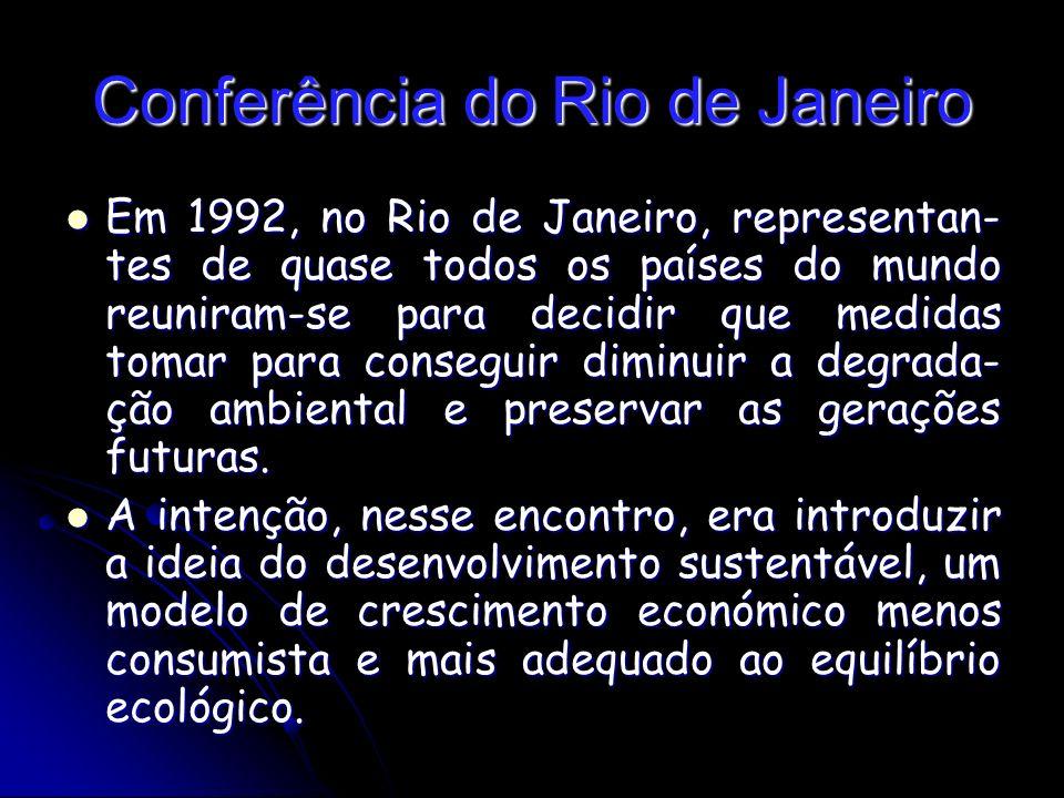 Conferência do Rio de Janeiro Em 1992, no Rio de Janeiro, representan- tes de quase todos os países do mundo reuniram-se para decidir que medidas tomar para conseguir diminuir a degrada- ção ambiental e preservar as gerações futuras.