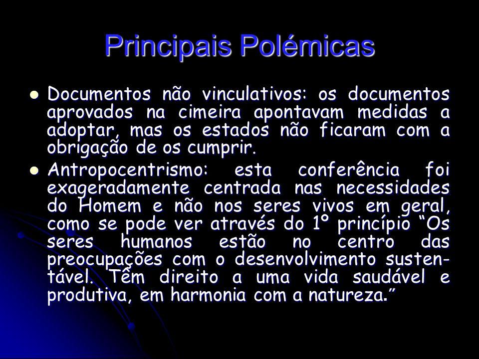 Principais Polémicas Documentos não vinculativos: os documentos aprovados na cimeira apontavam medidas a adoptar, mas os estados não ficaram com a obrigação de os cumprir.