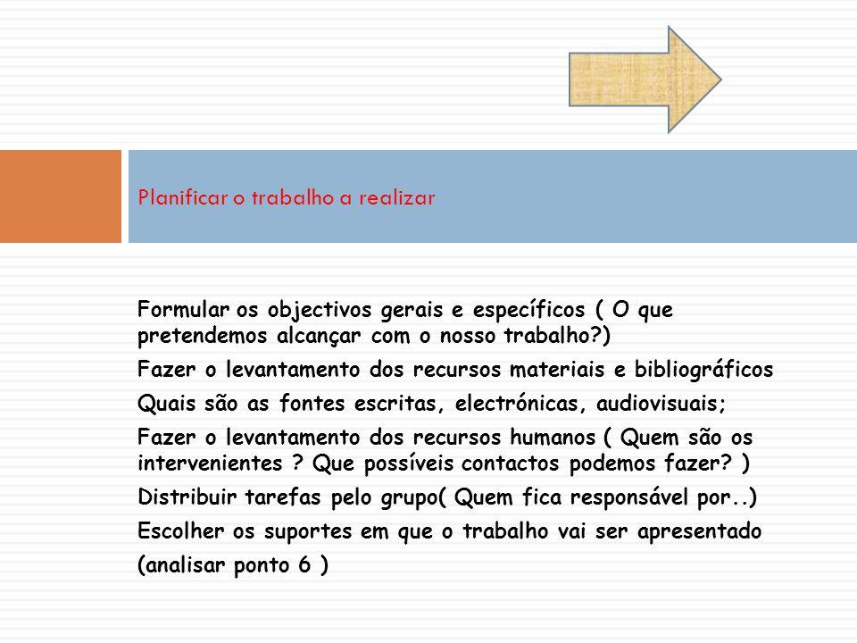 Formular os objectivos gerais e específicos ( O que pretendemos alcançar com o nosso trabalho?) Fazer o levantamento dos recursos materiais e bibliogr