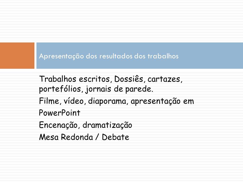 Trabalhos escritos, Dossiês, cartazes, portefólios, jornais de parede. Filme, vídeo, diaporama, apresentação em PowerPoint Encenação, dramatização Mes