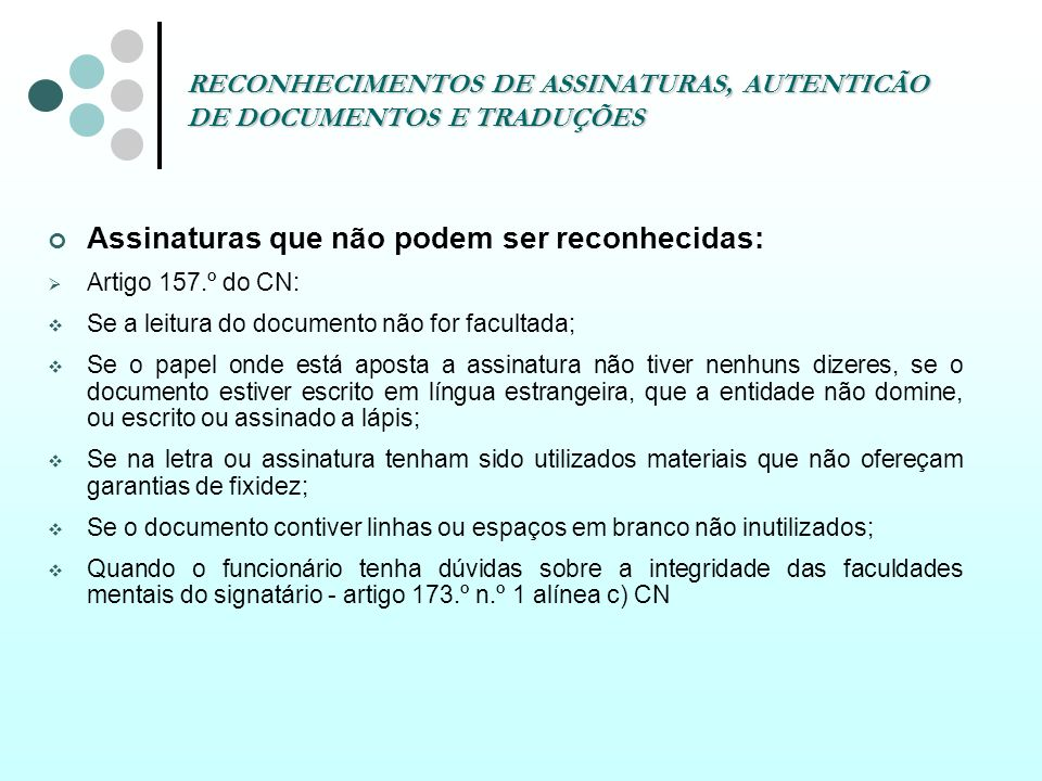 RECONHECIMENTOS DE ASSINATURAS, AUTENTICÃO DE DOCUMENTOS E TRADUÇÕES Assinaturas que não podem ser reconhecidas: Artigo 157.º do CN: Se a leitura do d