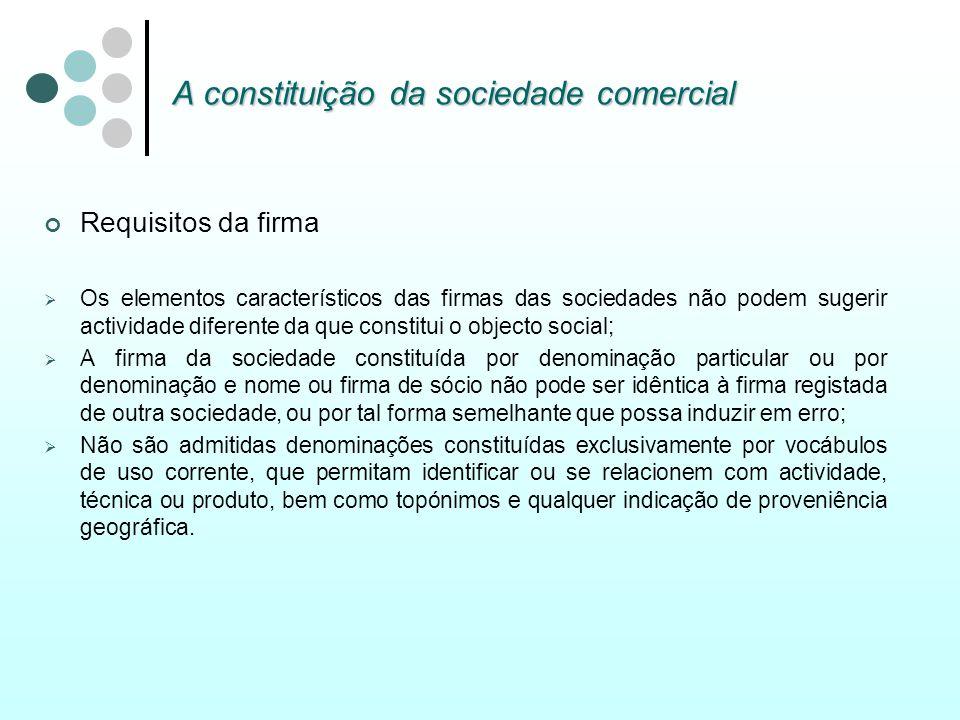 A constituição da sociedade comercial Requisitos da firma Os elementos característicos das firmas das sociedades não podem sugerir actividade diferent