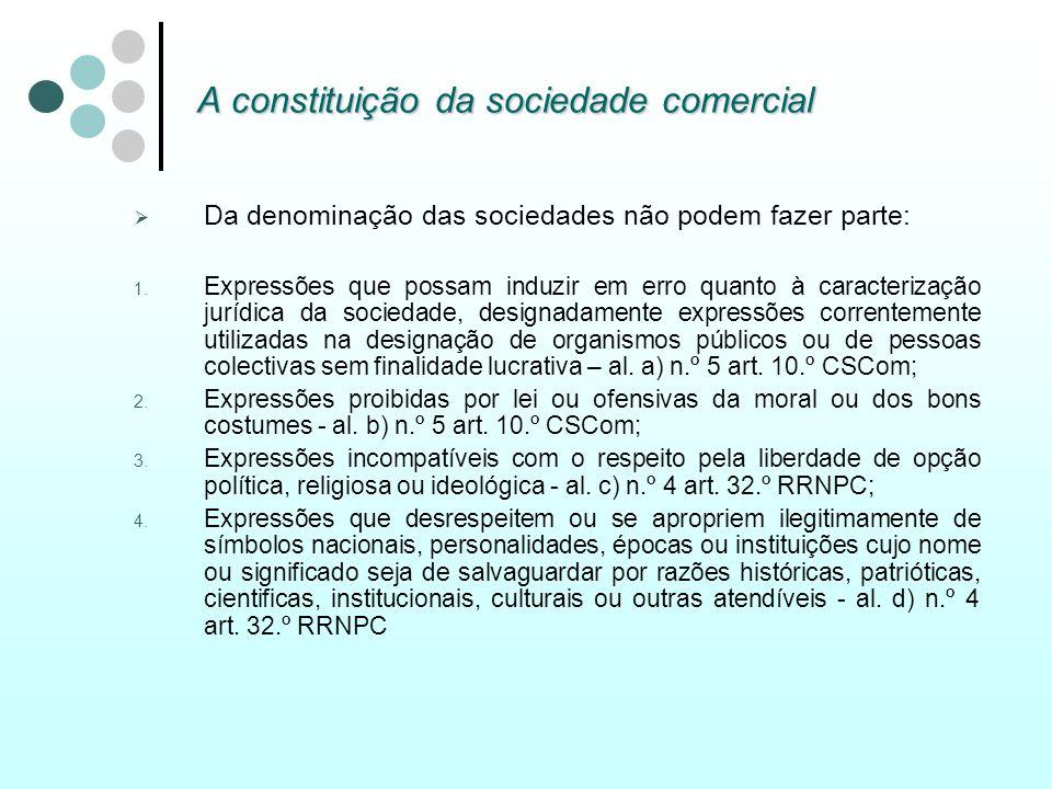 A constituição da sociedade comercial Da denominação das sociedades não podem fazer parte: 1. Expressões que possam induzir em erro quanto à caracteri