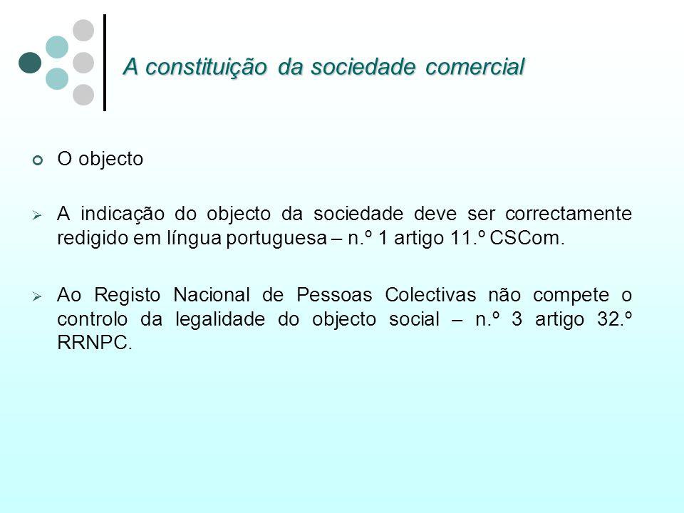 A constituição da sociedade comercial O objecto A indicação do objecto da sociedade deve ser correctamente redigido em língua portuguesa – n.º 1 artig