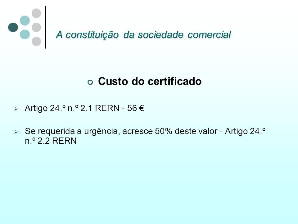 A constituição da sociedade comercial Custo do certificado Artigo 24.º n.º 2.1 RERN - 56 Se requerida a urgência, acresce 50% deste valor - Artigo 24.