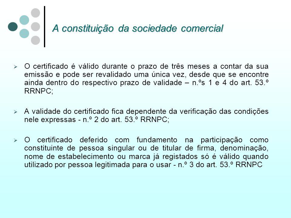 A constituição da sociedade comercial O certificado é válido durante o prazo de três meses a contar da sua emissão e pode ser revalidado uma única vez