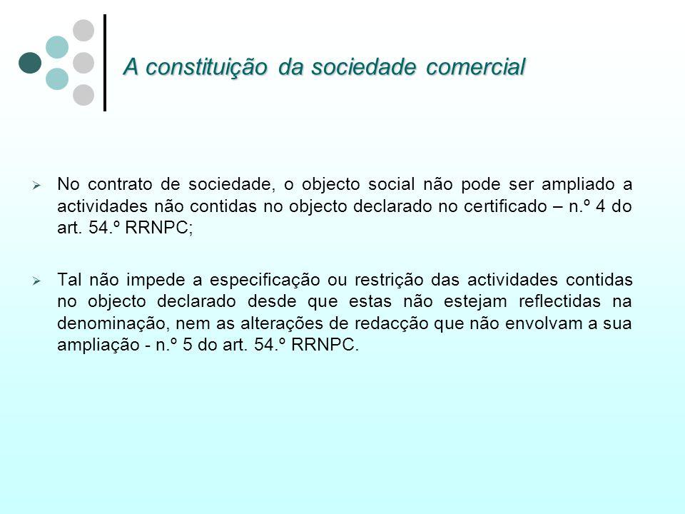 A constituição da sociedade comercial No contrato de sociedade, o objecto social não pode ser ampliado a actividades não contidas no objecto declarado