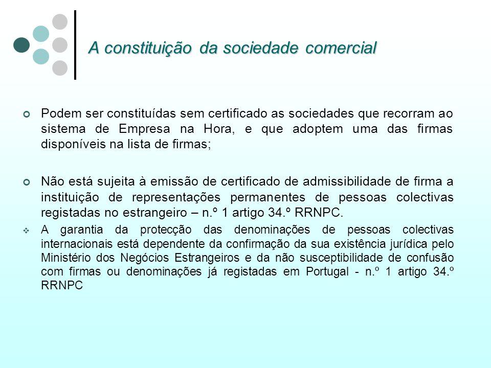 A constituição da sociedade comercial Podem ser constituídas sem certificado as sociedades que recorram ao sistema de Empresa na Hora, e que adoptem u
