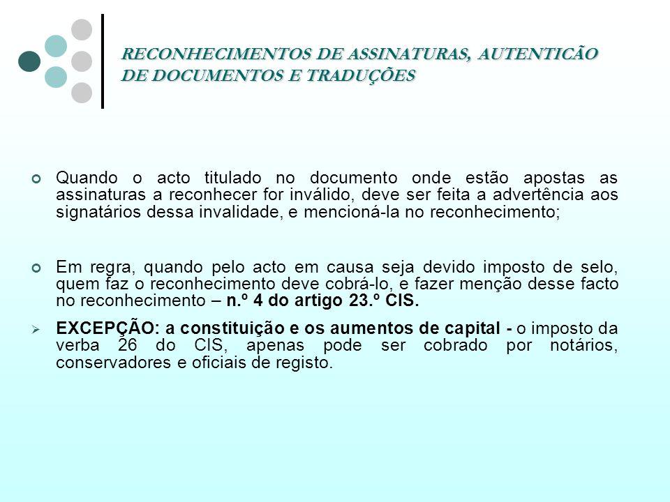 RECONHECIMENTOS DE ASSINATURAS, AUTENTICÃO DE DOCUMENTOS E TRADUÇÕES Quando o acto titulado no documento onde estão apostas as assinaturas a reconhece