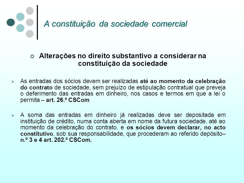A constituição da sociedade comercial Alterações no direito substantivo a considerar na constituição da sociedade As entradas dos sócios devem ser rea