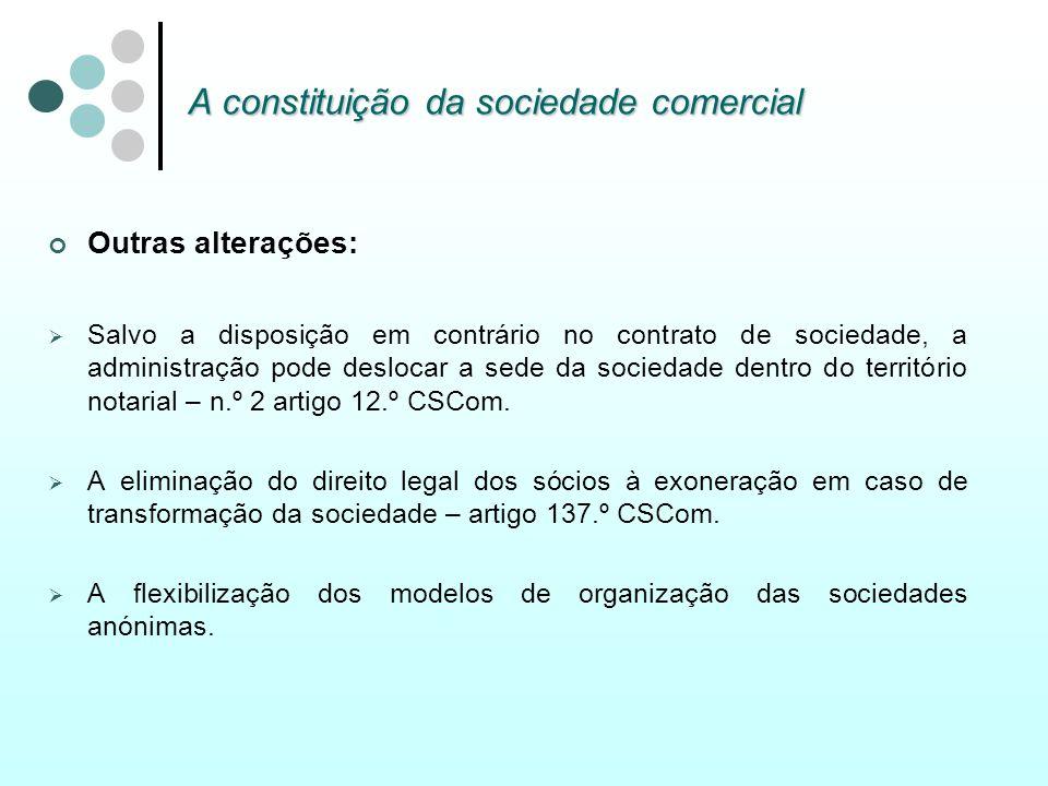 A constituição da sociedade comercial Outras alterações: Salvo a disposição em contrário no contrato de sociedade, a administração pode deslocar a sed