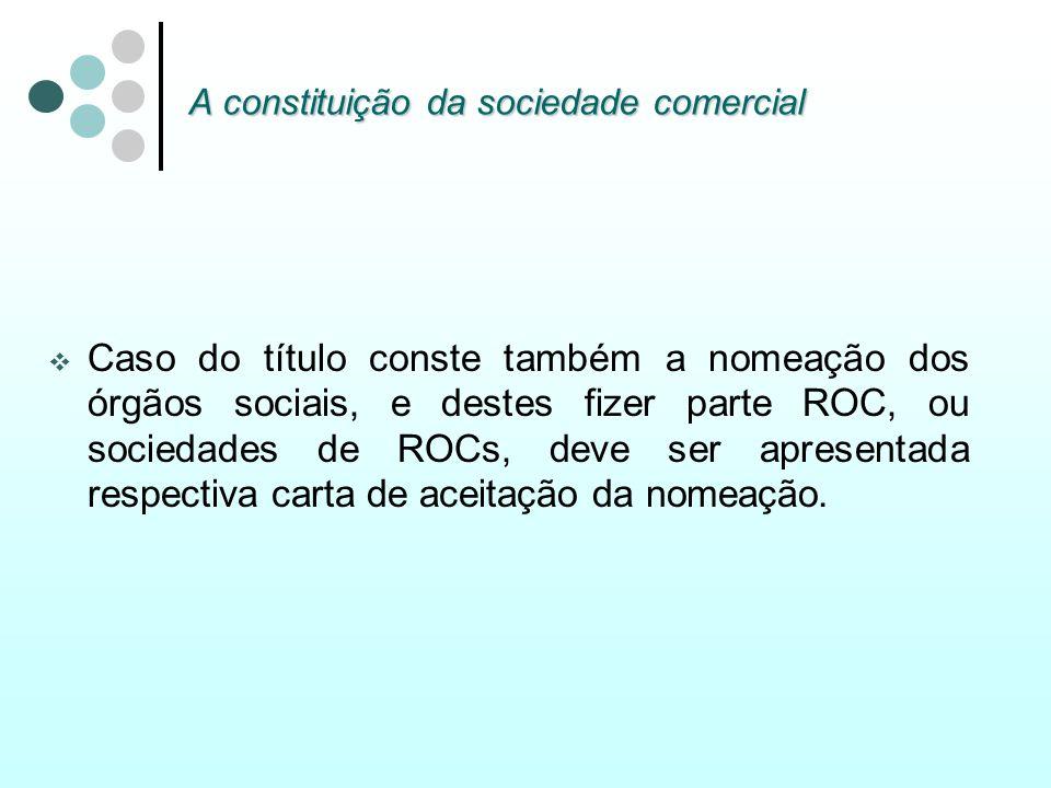 A constituição da sociedade comercial Caso do título conste também a nomeação dos órgãos sociais, e destes fizer parte ROC, ou sociedades de ROCs, dev