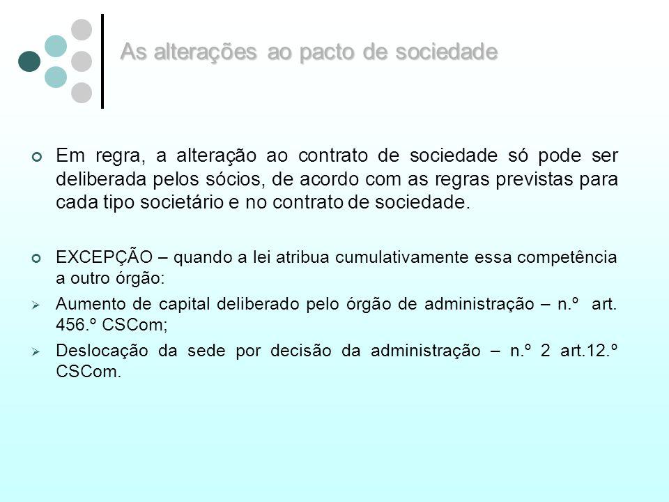 Em regra, a alteração ao contrato de sociedade só pode ser deliberada pelos sócios, de acordo com as regras previstas para cada tipo societário e no c