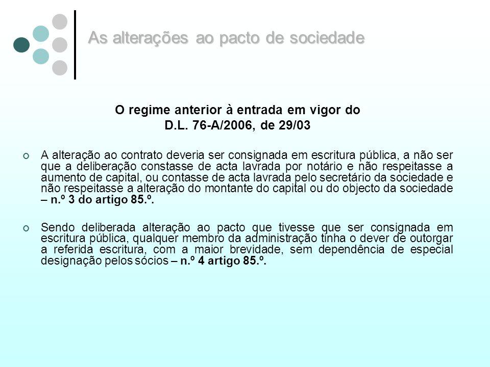 As alterações ao pacto de sociedade O regime anterior à entrada em vigor do D.L. 76-A/2006, de 29/03 A alteração ao contrato deveria ser consignada em
