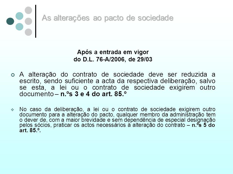 As alterações ao pacto de sociedade Após a entrada em vigor do D.L. 76-A/2006, de 29/03 A alteração do contrato de sociedade deve ser reduzida a escri