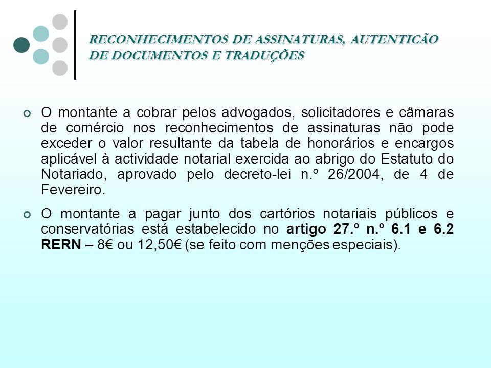 RECONHECIMENTOS DE ASSINATURAS, AUTENTICÃO DE DOCUMENTOS E TRADUÇÕES O montante a cobrar pelos advogados, solicitadores e câmaras de comércio nos reco