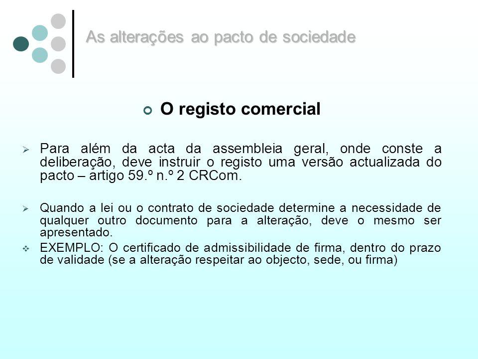 As alterações ao pacto de sociedade O registo comercial Para além da acta da assembleia geral, onde conste a deliberação, deve instruir o registo uma
