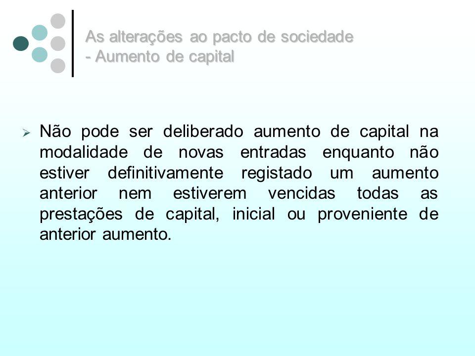 As alterações ao pacto de sociedade - Aumento de capital Não pode ser deliberado aumento de capital na modalidade de novas entradas enquanto não estiv
