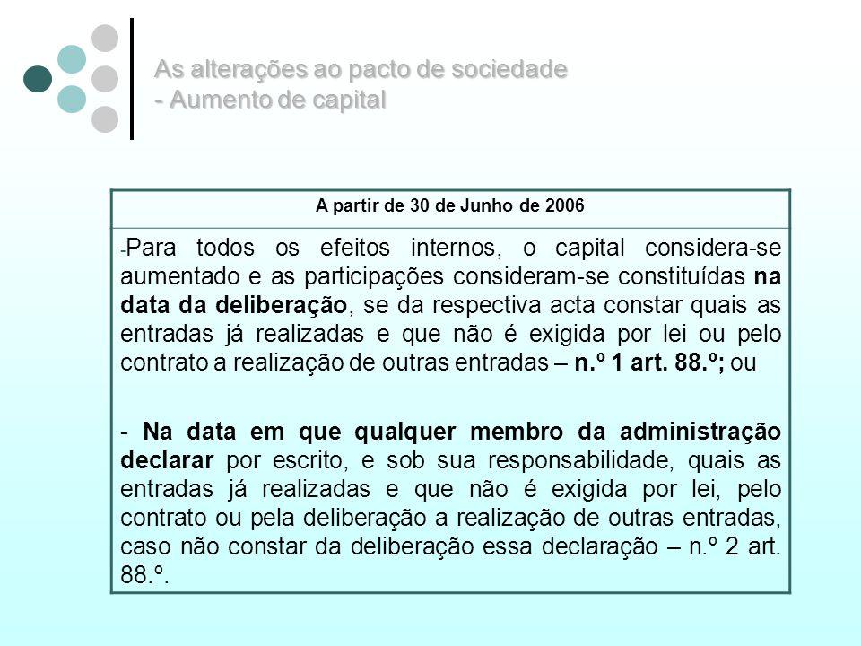 As alterações ao pacto de sociedade - Aumento de capital A partir de 30 de Junho de 2006 - Para todos os efeitos internos, o capital considera-se aume