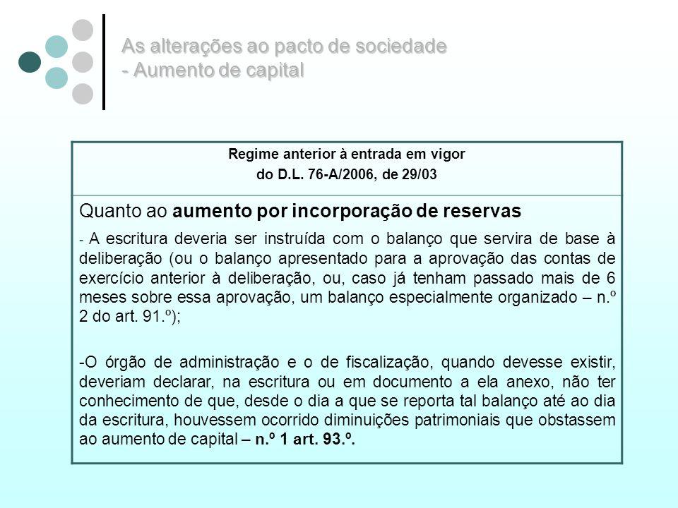 As alterações ao pacto de sociedade - Aumento de capital Regime anterior à entrada em vigor do D.L. 76-A/2006, de 29/03 Quanto ao aumento por incorpor
